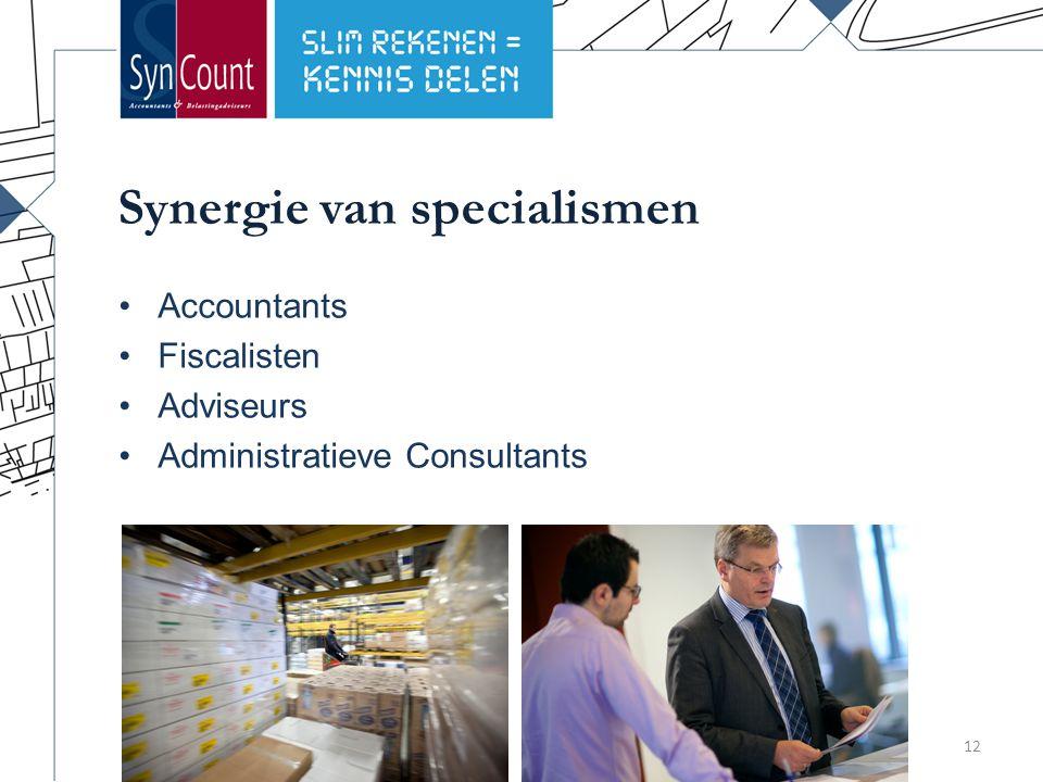 Synergie van specialismen Accountants Fiscalisten Adviseurs Administratieve Consultants 12