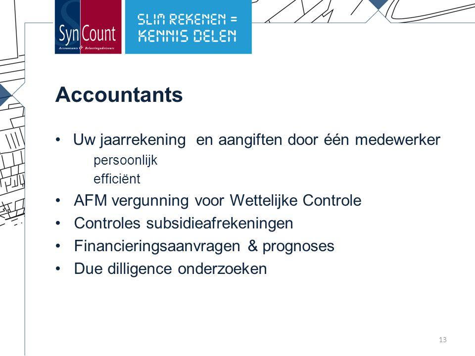 Accountants Uw jaarrekening en aangiften door één medewerker persoonlijk efficiënt AFM vergunning voor Wettelijke Controle Controles subsidieafrekeningen Financieringsaanvragen & prognoses Due dilligence onderzoeken 13