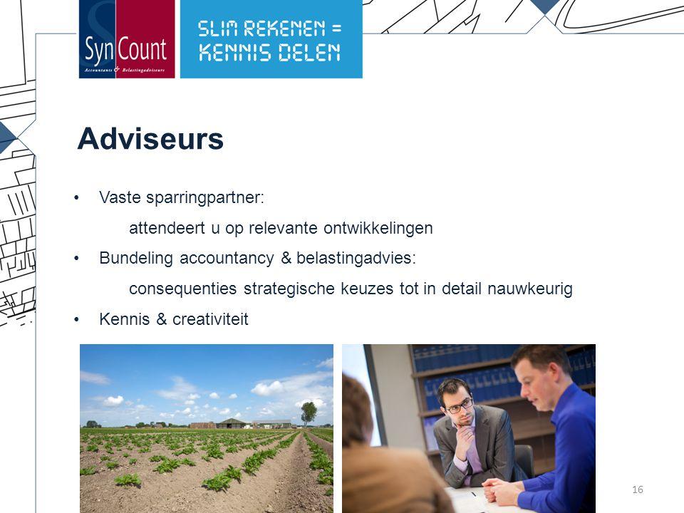 Adviseurs Vaste sparringpartner: attendeert u op relevante ontwikkelingen Bundeling accountancy & belastingadvies: consequenties strategische keuzes tot in detail nauwkeurig Kennis & creativiteit 16