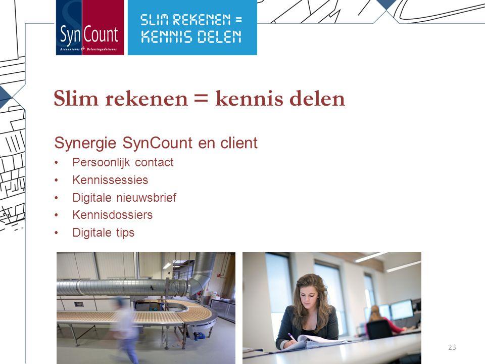 Slim rekenen = kennis delen Synergie SynCount en client Persoonlijk contact Kennissessies Digitale nieuwsbrief Kennisdossiers Digitale tips 23