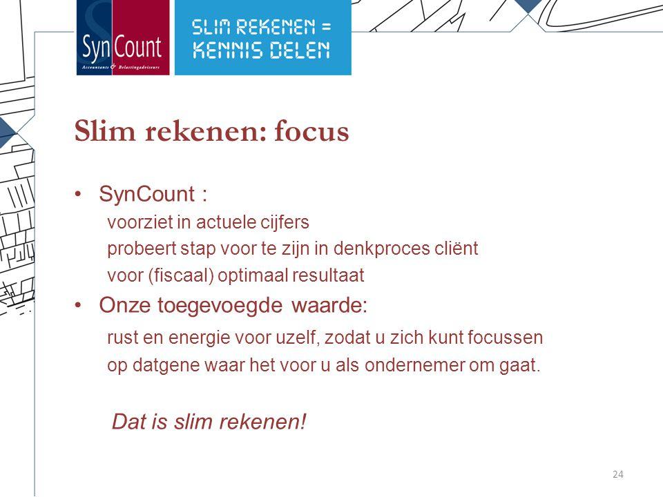 Slim rekenen: focus SynCount : voorziet in actuele cijfers probeert stap voor te zijn in denkproces cliënt voor (fiscaal) optimaal resultaat Onze toegevoegde waarde: rust en energie voor uzelf, zodat u zich kunt focussen op datgene waar het voor u als ondernemer om gaat.