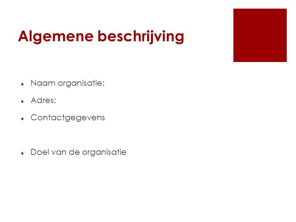 Algemene beschrijving Naam organisatie; Adres; Contactgegevens Doel van de organisatie