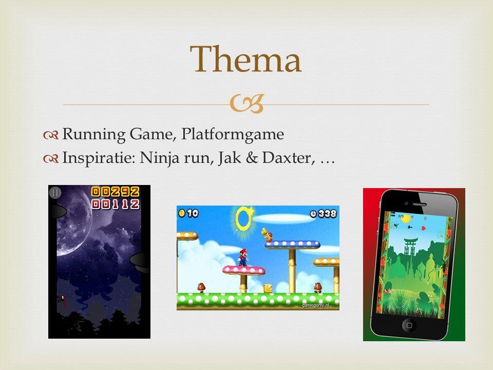   Running Game, Platformgame  Inspiratie: Ninja run, Jak & Daxter, … Thema