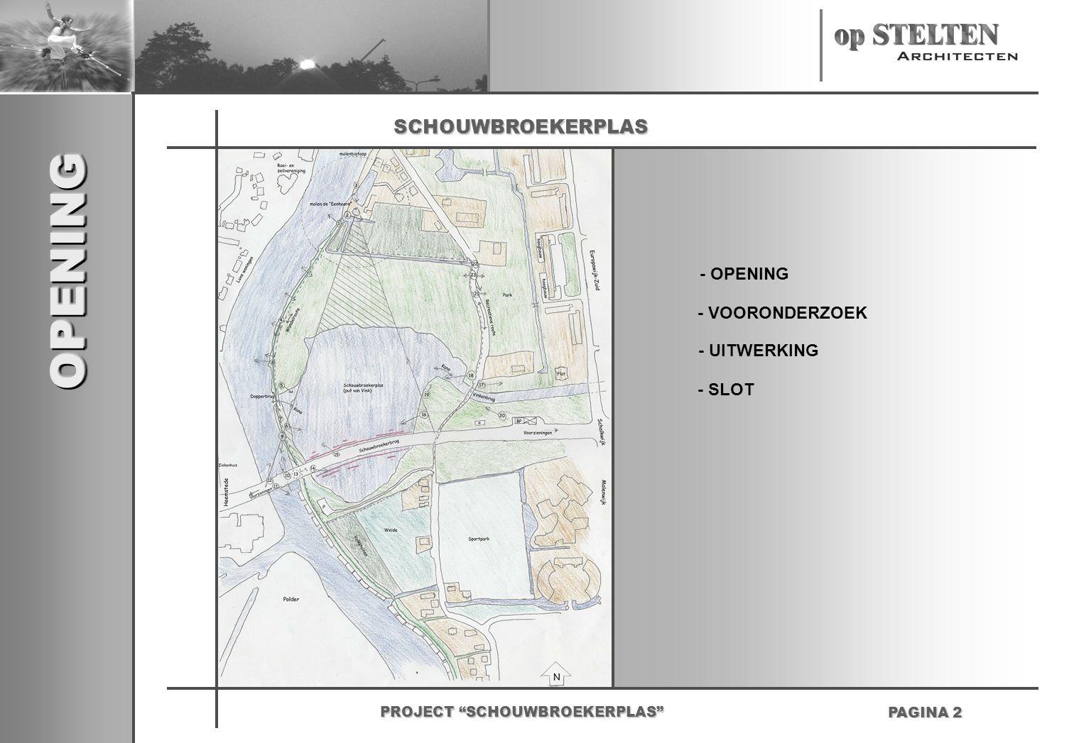 """OPENINGOPENING PAGINA 2 - OPENING PROJECT """"SCHOUWBROEKERPLAS"""" SCHOUWBROEKERPLAS - UITWERKING - VOORONDERZOEK - SLOT"""