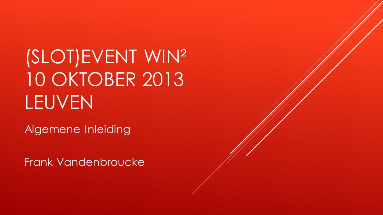 (SLOT)EVENT WIN² 10 OKTOBER 2013 LEUVEN Algemene Inleiding Frank Vandenbroucke