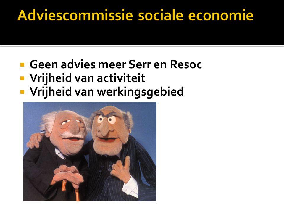  Geen advies meer Serr en Resoc  Vrijheid van activiteit  Vrijheid van werkingsgebied