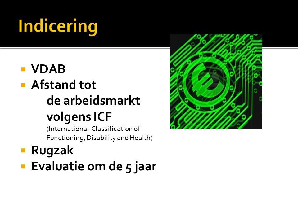  VDAB  Afstand tot de arbeidsmarkt volgens ICF (International Classification of Functioning, Disability and Health)  Rugzak  Evaluatie om de 5 jaar
