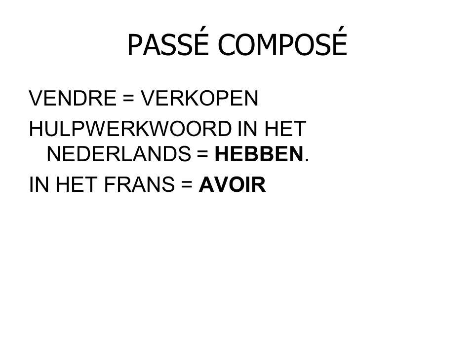 PASSÉ COMPOSÉ VENDRE = VERKOPEN HULPWERKWOORD IN HET NEDERLANDS = HEBBEN. IN HET FRANS = AVOIR