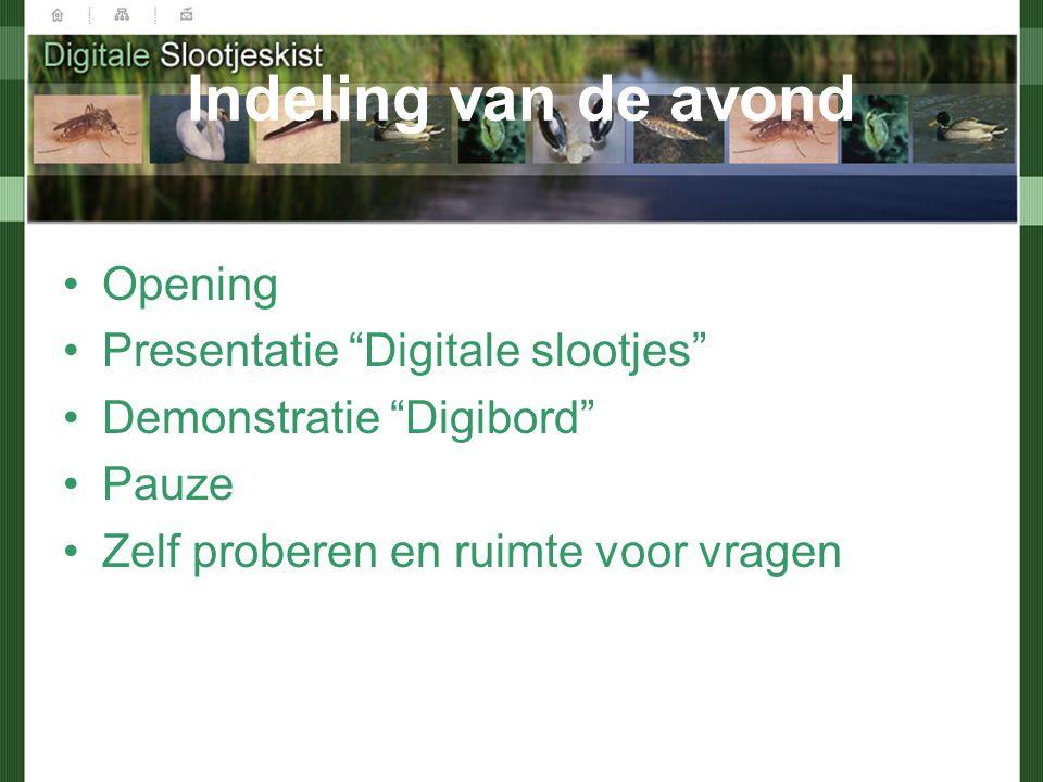 Indeling van de avond Opening Presentatie Digitale slootjes Demonstratie Digibord Pauze Zelf proberen en ruimte voor vragen
