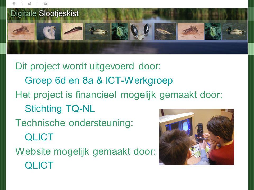 Dit project wordt uitgevoerd door: Groep 6d en 8a & ICT-Werkgroep Het project is financieel mogelijk gemaakt door: Stichting TQ-NL Technische ondersteuning: QLICT Website mogelijk gemaakt door: QLICT