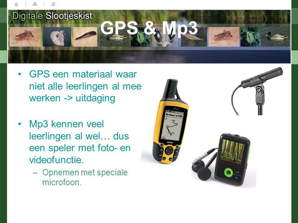GPS & Mp3 GPS een materiaal waar niet alle leerlingen al mee werken -> uitdaging Mp3 kennen veel leerlingen al wel… dus een speler met foto- en videofunctie.