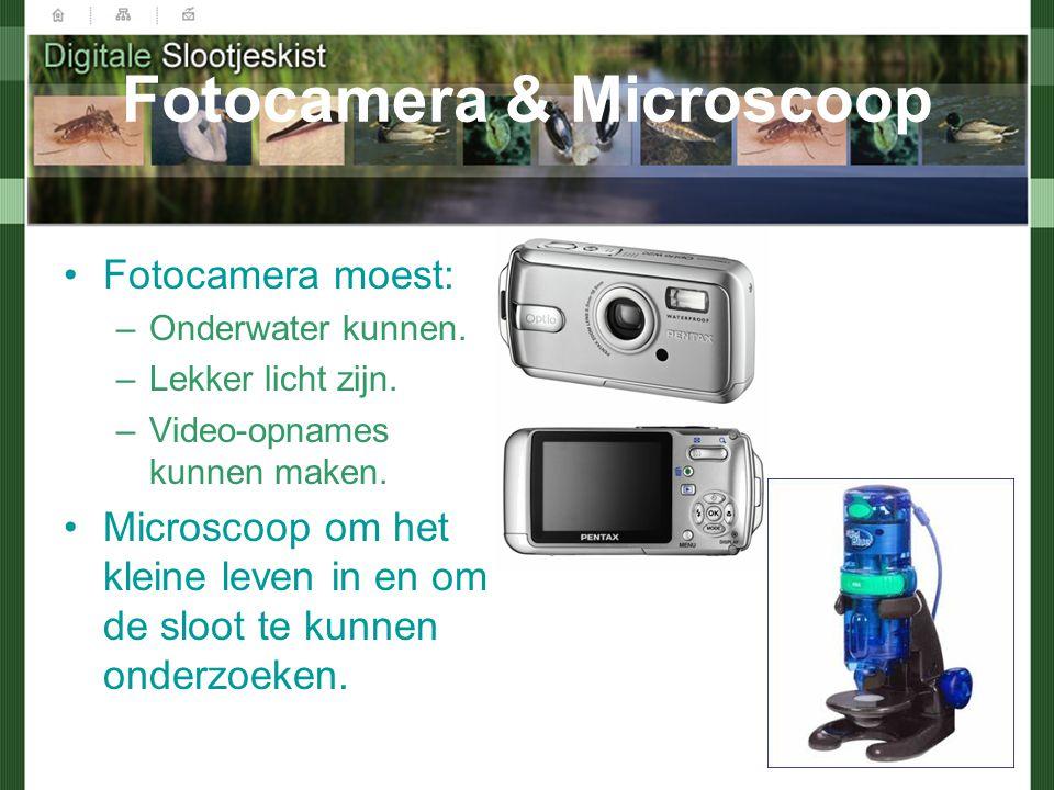 Fotocamera & Microscoop Fotocamera moest: –Onderwater kunnen. –Lekker licht zijn. –Video-opnames kunnen maken. Microscoop om het kleine leven in en om