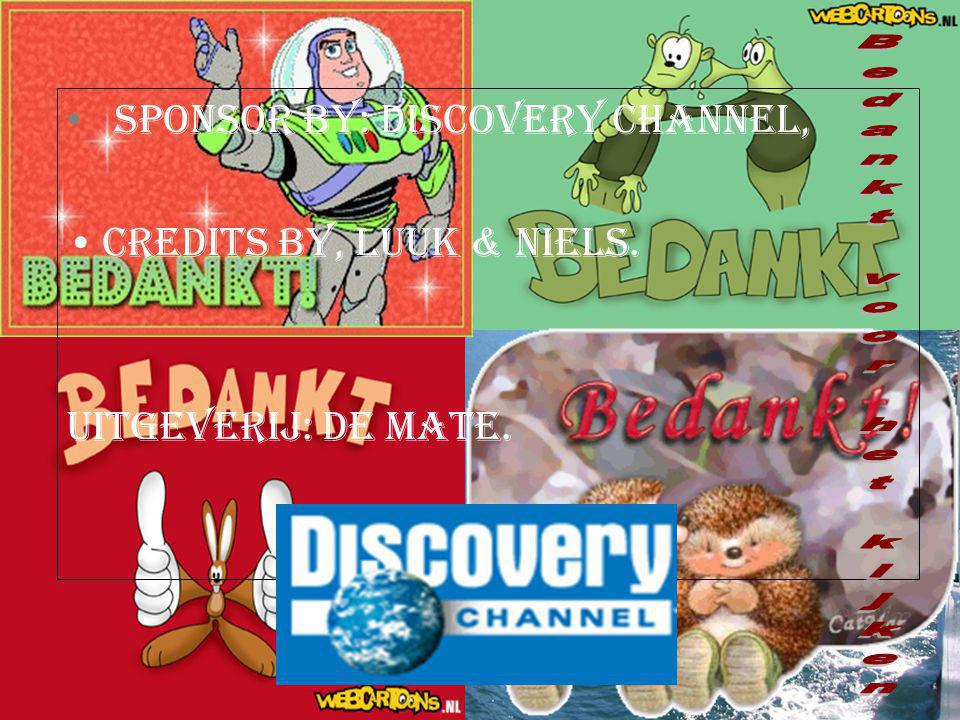 sponsor by: Discovery Channel, Credits by, Luuk & Niels. Uitgeverij: De Mate.