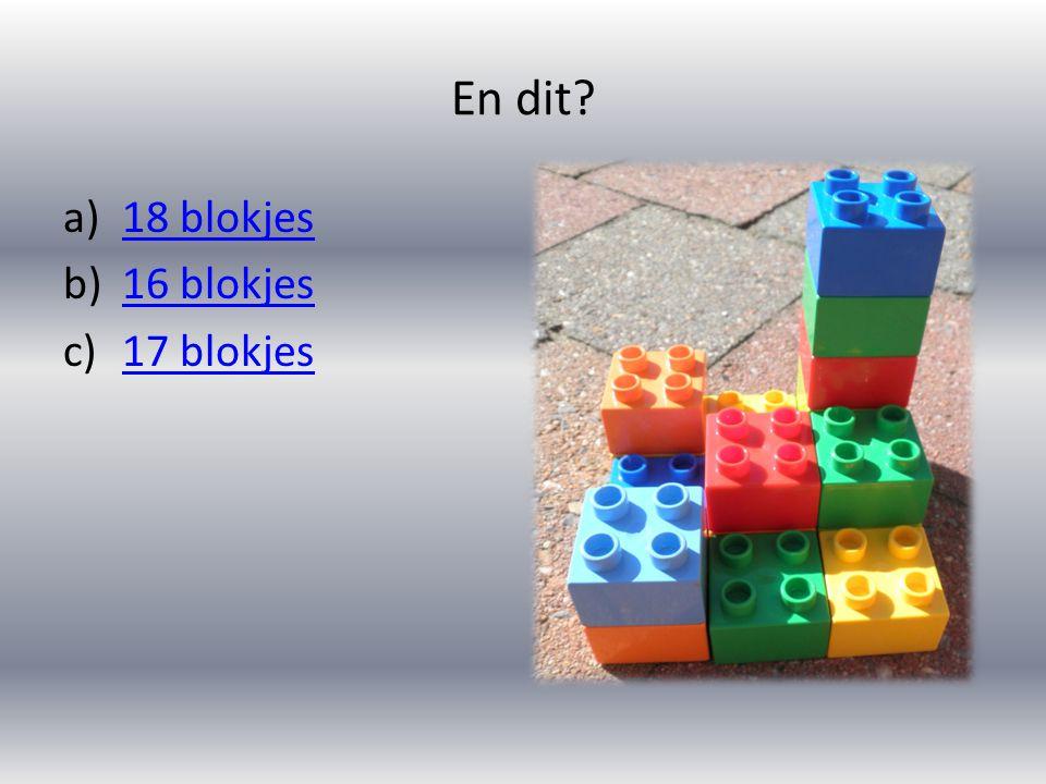 En dit? a)18 blokjes18 blokjes b)16 blokjes16 blokjes c)17 blokjes17 blokjes
