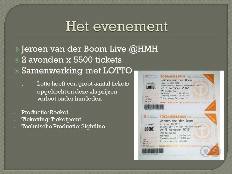  Jeroen van der Boom Live @HMH  2 avonden x 5500 tickets  Samenwerking met LOTTO : Lotto heeft een groot aantal tickets opgekocht en deze als prijzen verloot onder hun leden - Productie: Rocket - Ticketting: Ticketpoint - Technische Productie: Sightline