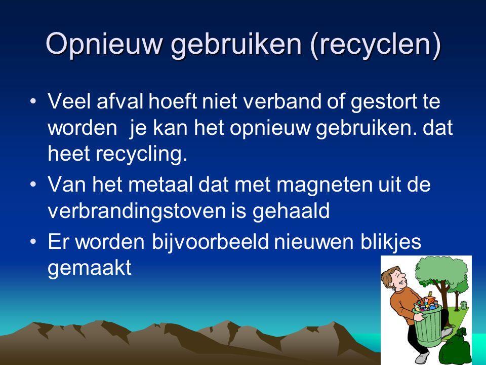 Opnieuw gebruiken (recyclen) Veel afval hoeft niet verband of gestort te worden je kan het opnieuw gebruiken. dat heet recycling. Van het metaal dat m