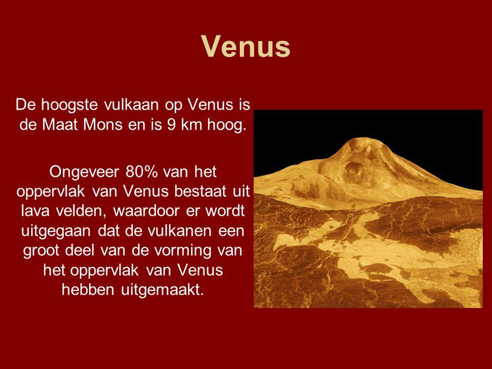 Venus De hoogste vulkaan op Venus is de Maat Mons en is 9 km hoog. Ongeveer 80% van het oppervlak van Venus bestaat uit lava velden, waardoor er wordt
