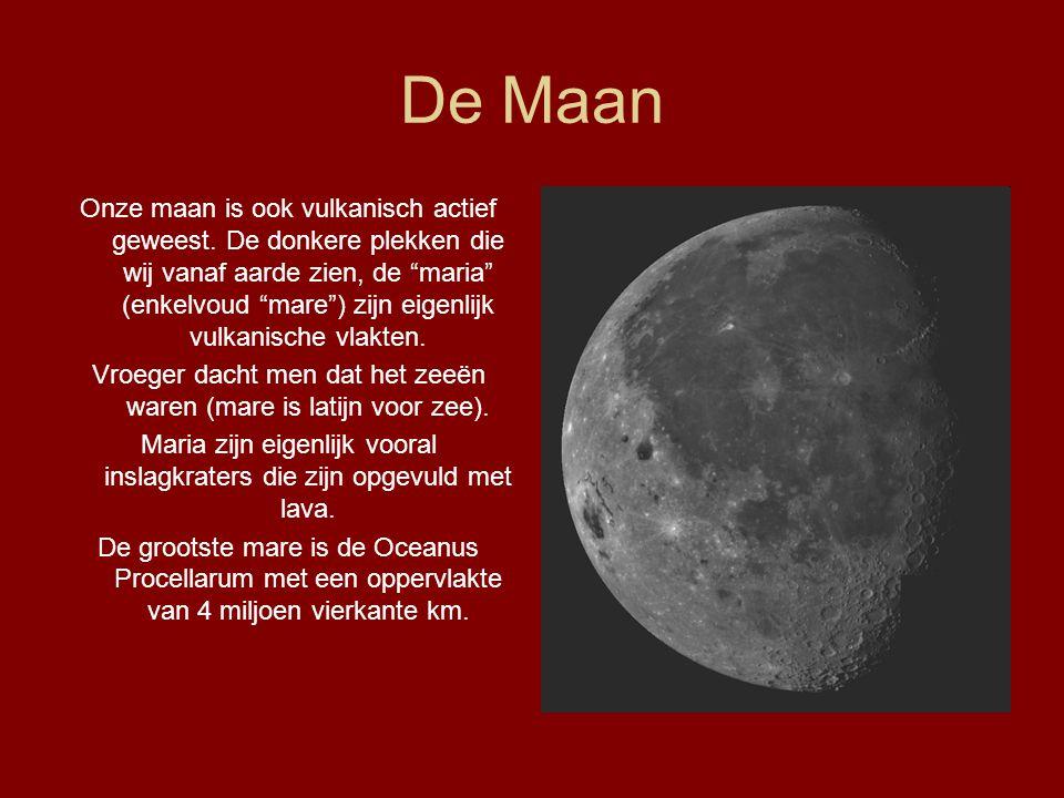 """De Maan Onze maan is ook vulkanisch actief geweest. De donkere plekken die wij vanaf aarde zien, de """"maria"""" (enkelvoud """"mare"""") zijn eigenlijk vulkanis"""