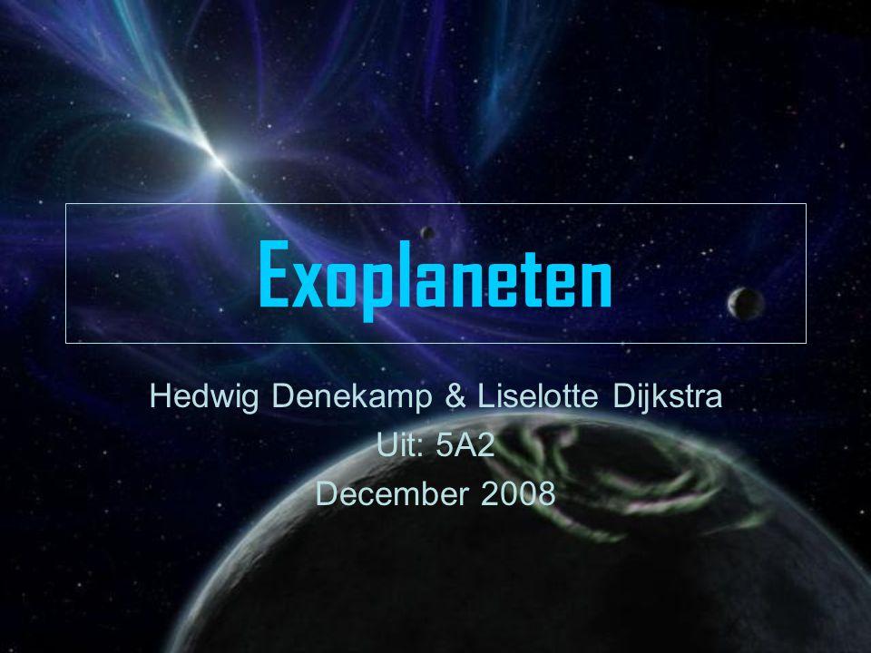 Exoplaneten Hedwig Denekamp & Liselotte Dijkstra Uit: 5A2 December 2008
