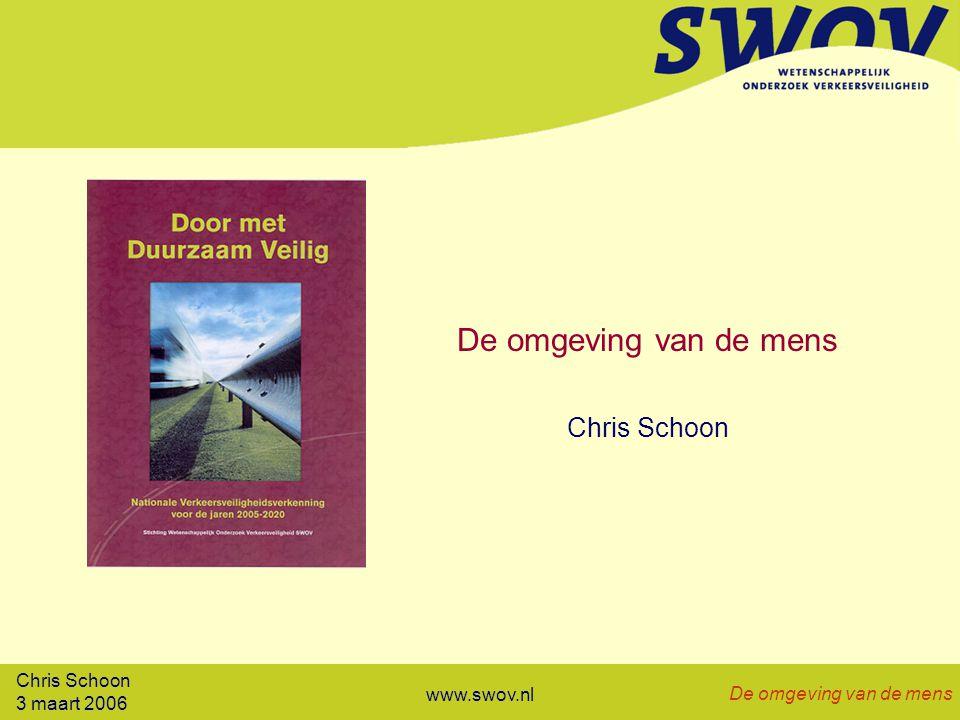 Chris Schoon 3 maart 2006 De omgeving van de mens www.swov.nl De omgeving van de mens Chris Schoon