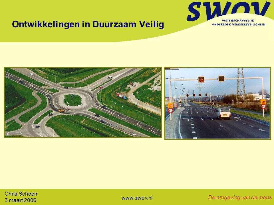 Chris Schoon 3 maart 2006 De omgeving van de mens www.swov.nl Ontwikkelingen in Duurzaam Veilig