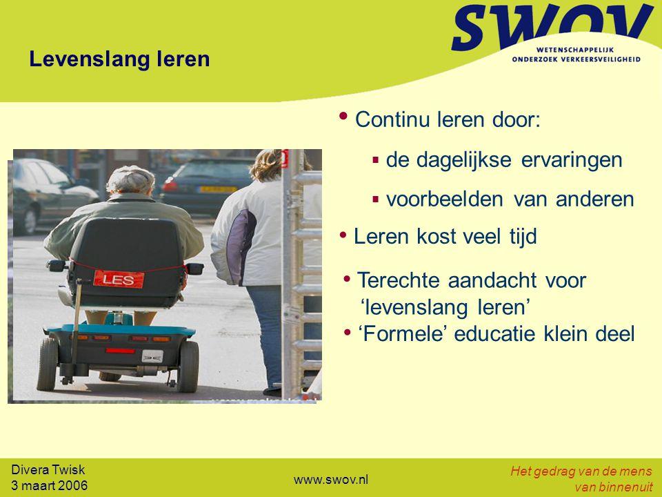 Divera Twisk 3 maart 2006 Het gedrag van de mens van binnenuit www.swov.nl Implicaties Bescherm beginners:  mobiliseer beïnvloeders  zorg voor veilige leeromgeving  geef getrapt toegang tot het verkeer Zorg voor 'veilig' voorbeeldgedrag:  geef voorlichting, educatie en training  houd toezicht Geef formele educatie:  informeer en train beïnvloeders  ontwikkel methoden voor statusonderkenning  concentreer op 'niet direct zichtbare' verbanden en achtergronden