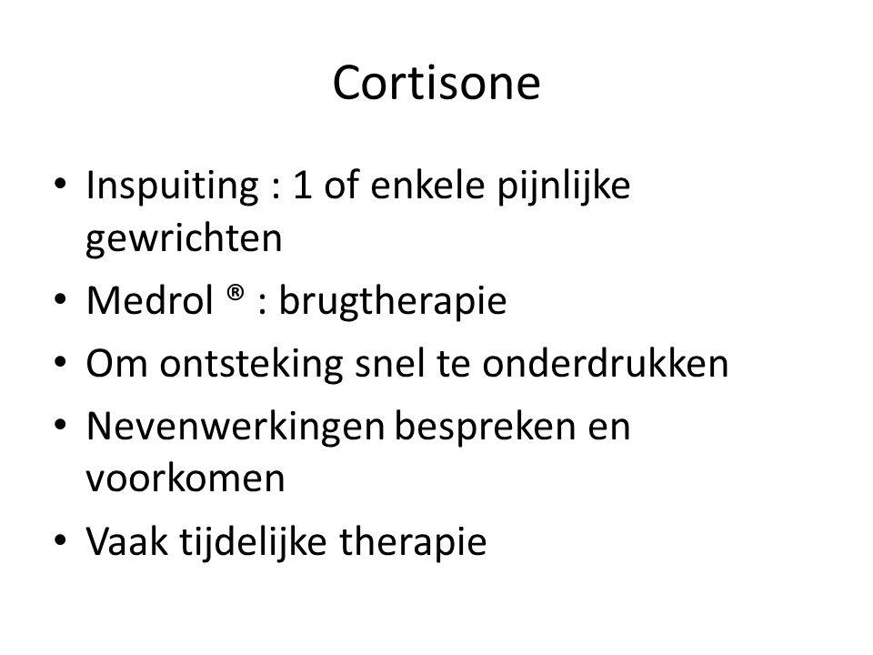 Cortisone Inspuiting : 1 of enkele pijnlijke gewrichten Medrol ® : brugtherapie Om ontsteking snel te onderdrukken Nevenwerkingen bespreken en voorkom