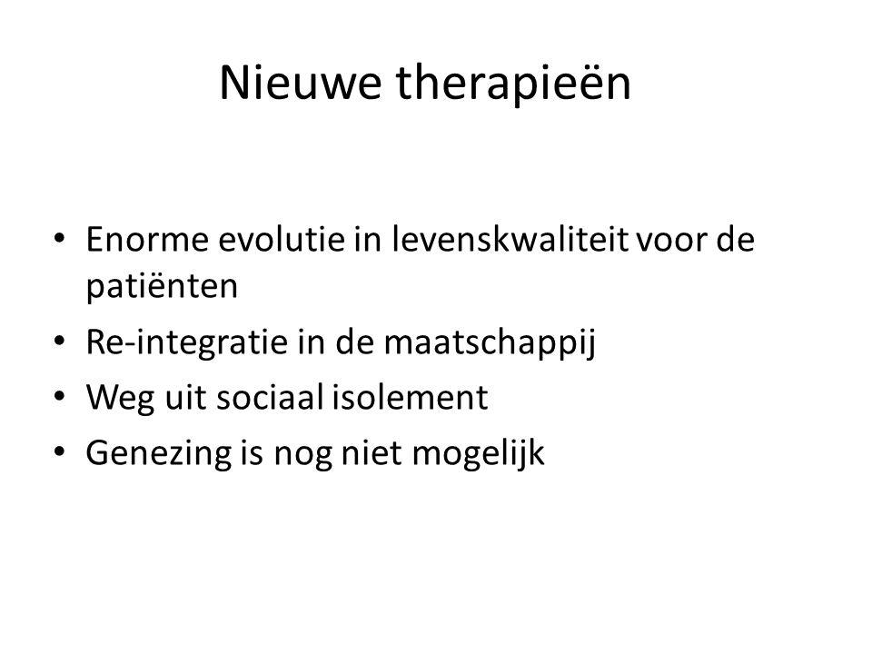 Nieuwe therapieën Enorme evolutie in levenskwaliteit voor de patiënten Re-integratie in de maatschappij Weg uit sociaal isolement Genezing is nog niet