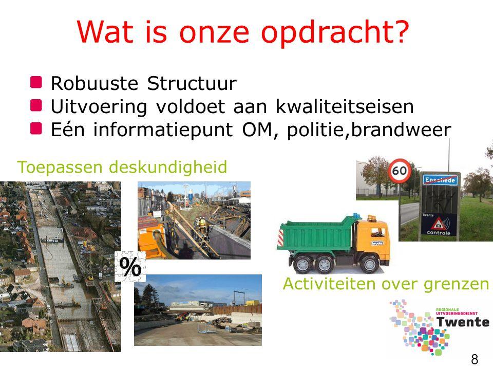 Wat is onze opdracht? 8 Robuuste Structuur Uitvoering voldoet aan kwaliteitseisen Eén informatiepunt OM, politie,brandweer Activiteiten over grenzen T