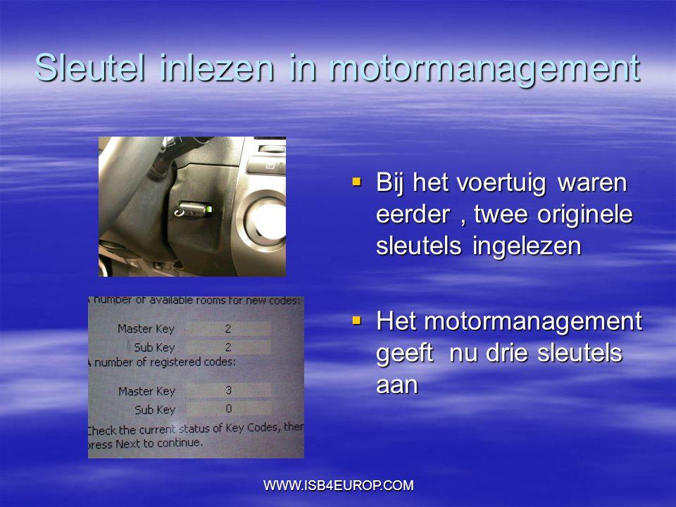 WWW.ISB4EUROP.COM Sleutel inlezen in motormanagement  Bij het voertuig waren eerder, twee originele sleutels ingelezen  Het motormanagement geeft nu drie sleutels aan