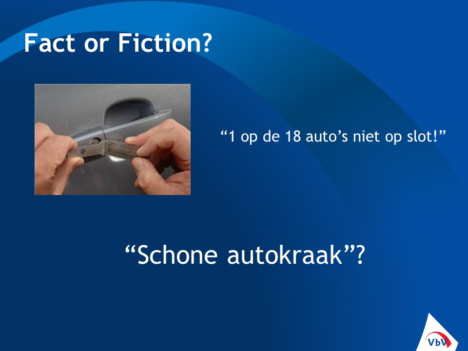 Fact or Fiction Schone autokraak 1 op de 18 auto's niet op slot!
