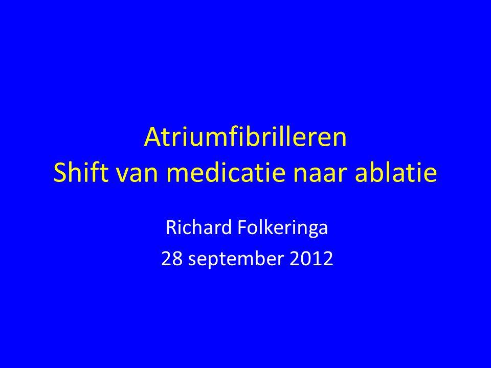Atriumfibrilleren Shift van medicatie naar ablatie Richard Folkeringa 28 september 2012