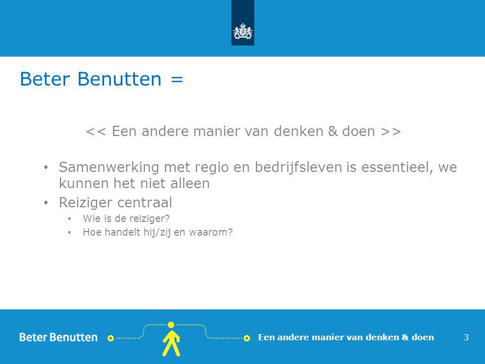 Beter Benutten = > Samenwerking met regio en bedrijfsleven is essentieel, we kunnen het niet alleen Reiziger centraal Wie is de reiziger? Hoe handelt