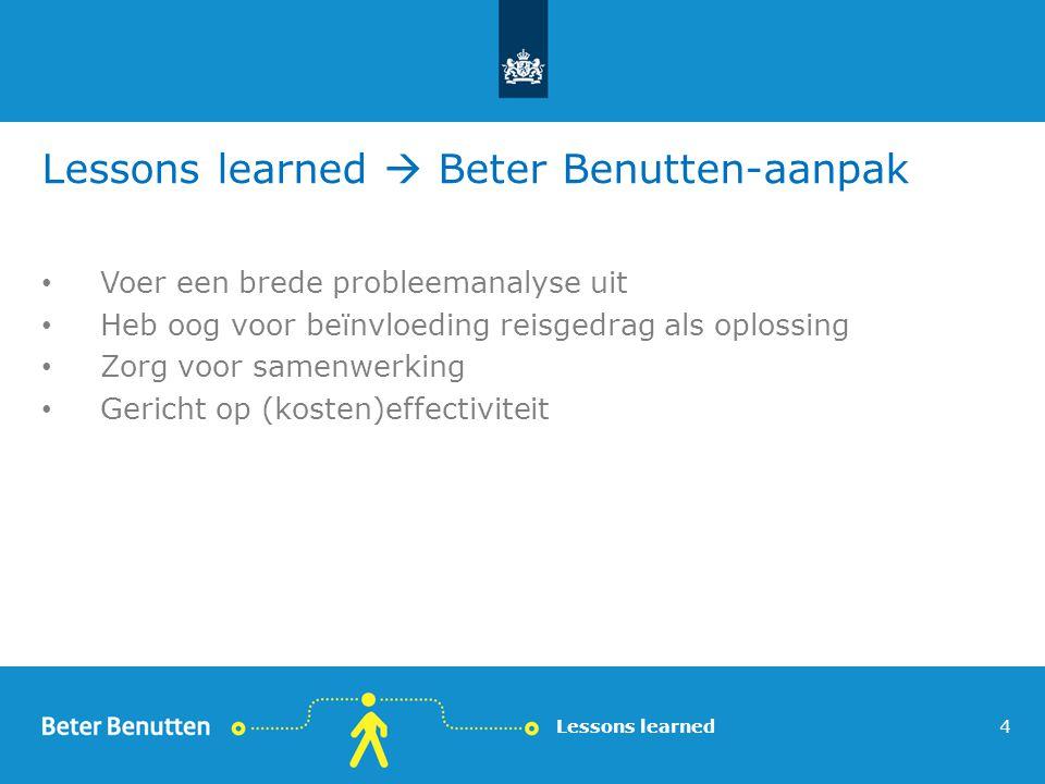 Lessons learned  Beter Benutten-aanpak Voer een brede probleemanalyse uit Heb oog voor beïnvloeding reisgedrag als oplossing Zorg voor samenwerking G