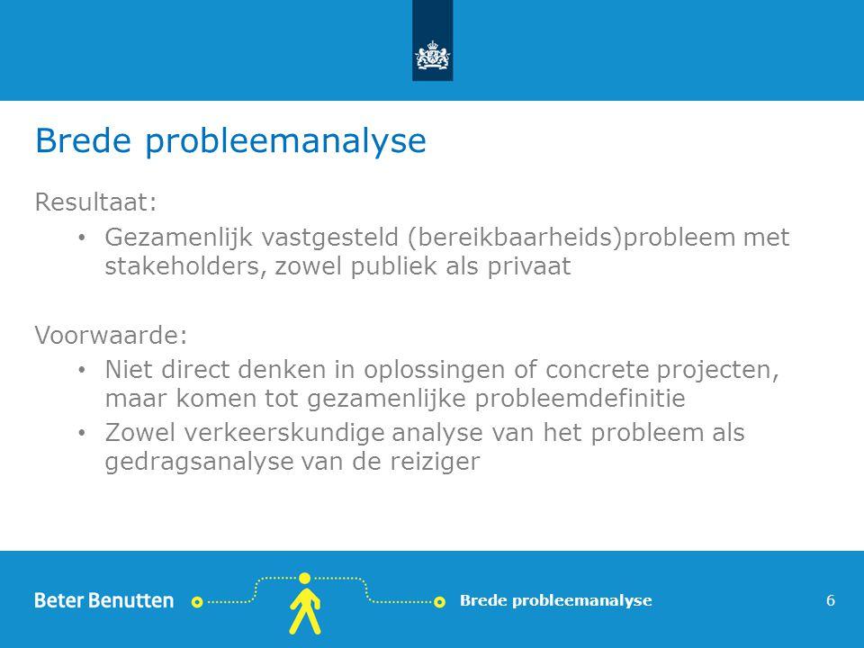 Brede probleemanalyse Resultaat: Gezamenlijk vastgesteld (bereikbaarheids)probleem met stakeholders, zowel publiek als privaat Voorwaarde: Niet direct
