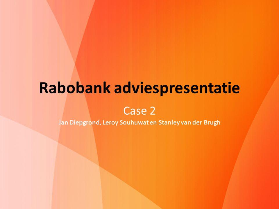 Rabobank adviespresentatie Case 2 Jan Diepgrond, Leroy Souhuwat en Stanley van der Brugh