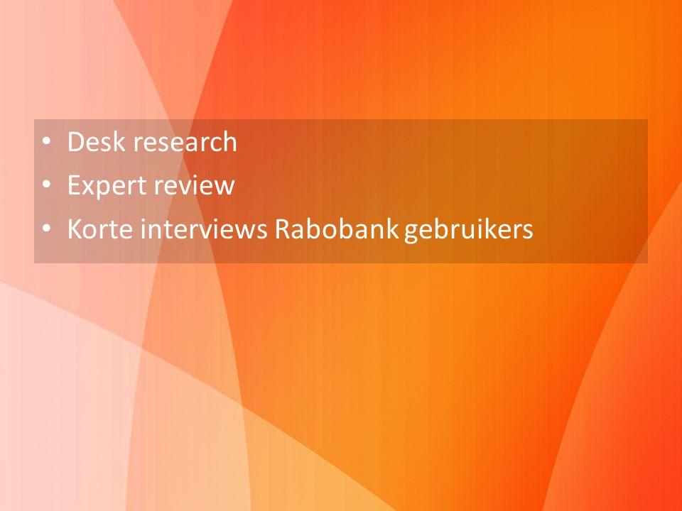 Desk research Expert review Korte interviews Rabobank gebruikers Vooronderzoek