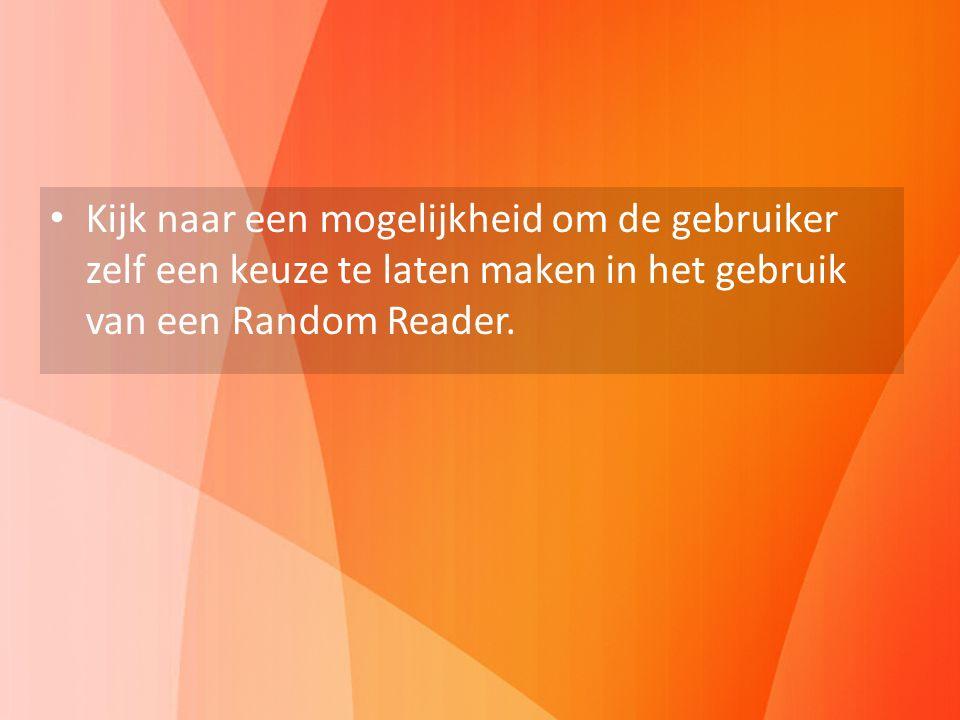 Kijk naar een mogelijkheid om de gebruiker zelf een keuze te laten maken in het gebruik van een Random Reader.