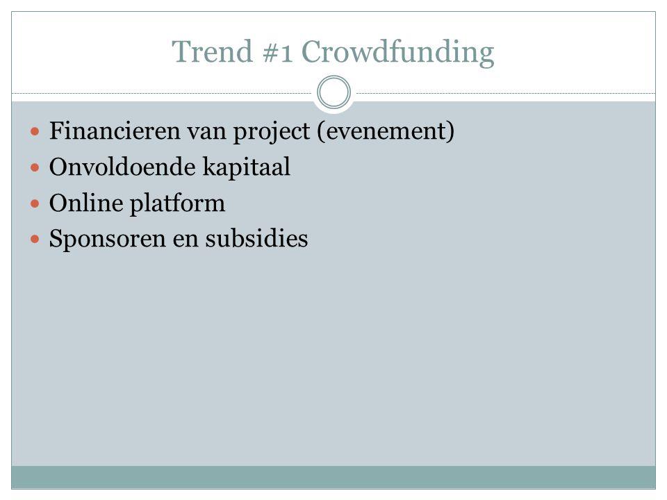 Trend #1 Crowdfunding Financieren van project (evenement) Onvoldoende kapitaal Online platform Sponsoren en subsidies