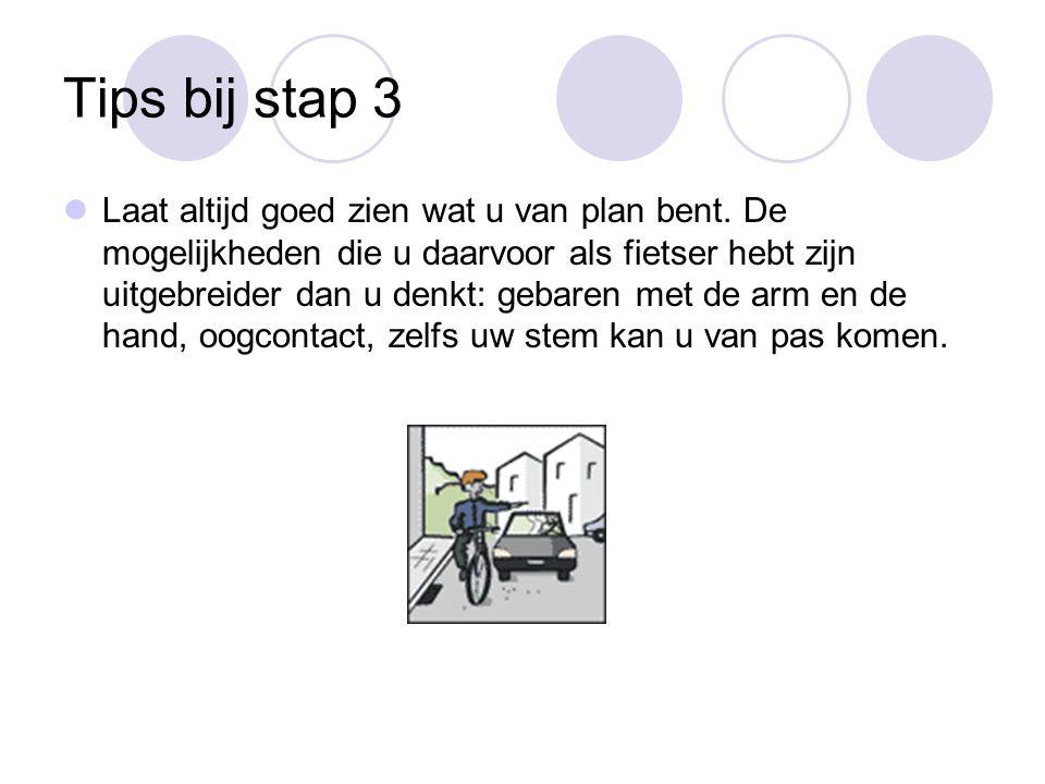 Tips bij stap 3 Laat altijd goed zien wat u van plan bent.