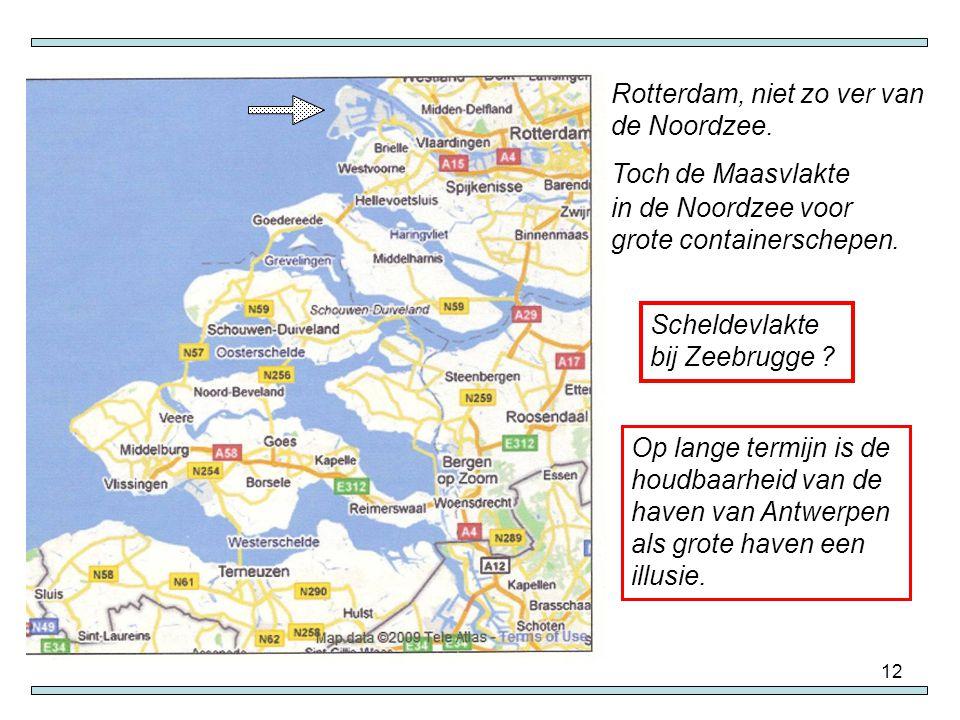12 Rotterdam, niet zo ver van de Noordzee. Toch de Maasvlakte in de Noordzee voor grote containerschepen. Scheldevlakte bij Zeebrugge ? Op lange termi