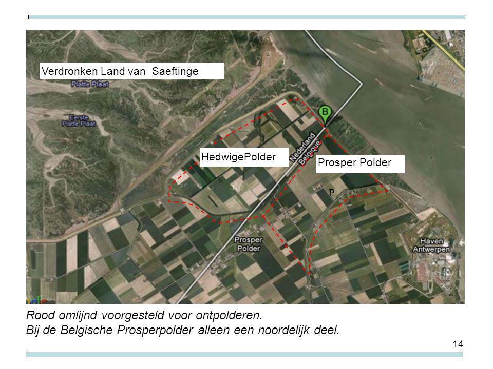 14 Prosper Polder HedwigePolder P Verdronken Land van Saeftinge Rood omlijnd voorgesteld voor ontpolderen. Bij de Belgische Prosperpolder alleen een n