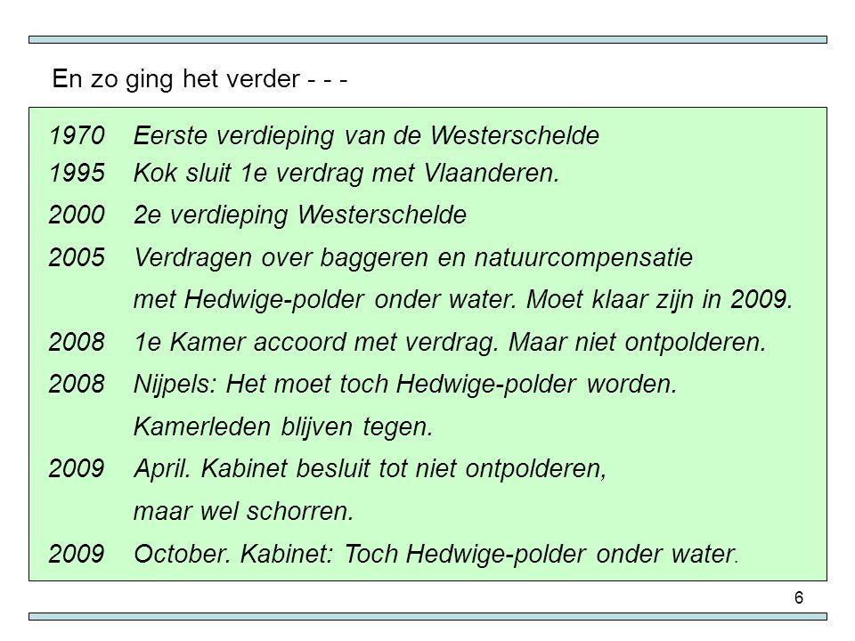 6 1970Eerste verdieping van de Westerschelde 1995Kok sluit 1e verdrag met Vlaanderen. 20002e verdieping Westerschelde 2005Verdragen over baggeren en n