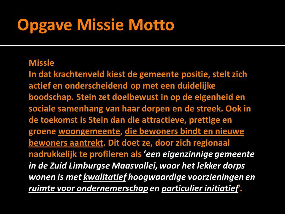 Opgave Missie Motto Missie In dat krachtenveld kiest de gemeente positie, stelt zich actief en onderscheidend op met een duidelijke boodschap.