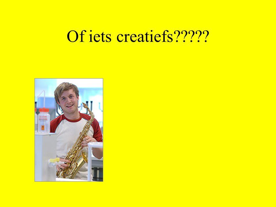 Of iets creatiefs
