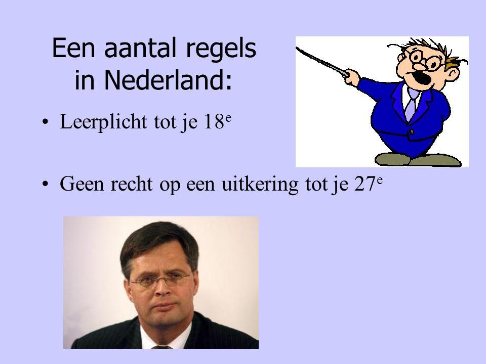 Een aantal regels in Nederland: Leerplicht tot je 18 e Geen recht op een uitkering tot je 27 e