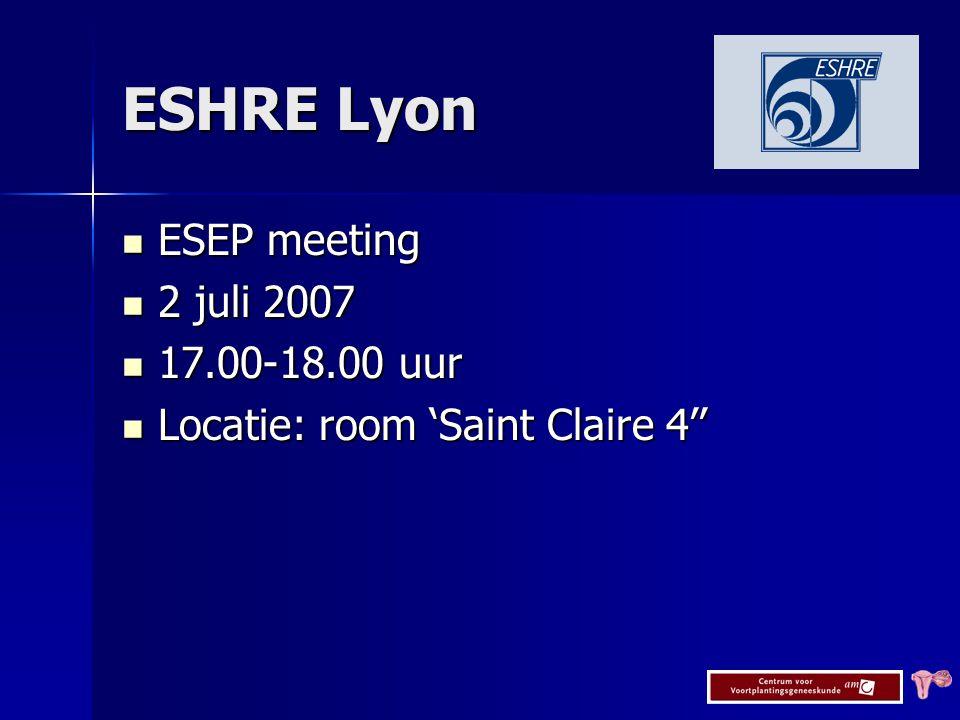 ESHRE Lyon ESEP meeting ESEP meeting 2 juli 2007 2 juli 2007 17.00-18.00 uur 17.00-18.00 uur Locatie: room 'Saint Claire 4'' Locatie: room 'Saint Claire 4''