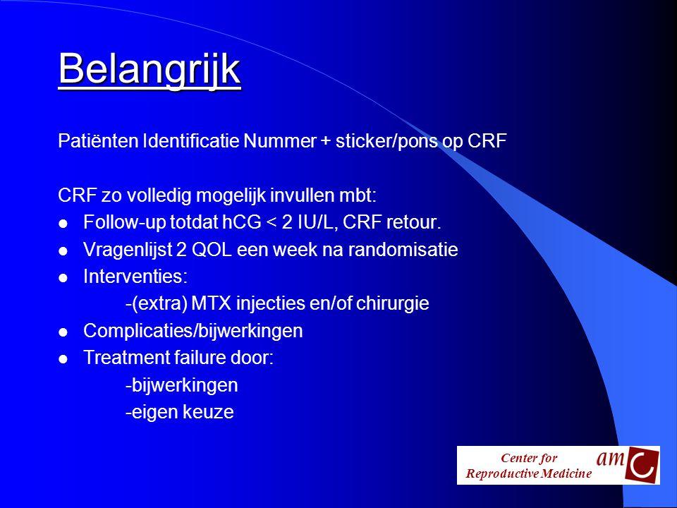 Center for Reproductive Medicine Belangrijk Patiënten Identificatie Nummer + sticker/pons op CRF CRF zo volledig mogelijk invullen mbt: l Follow-up to