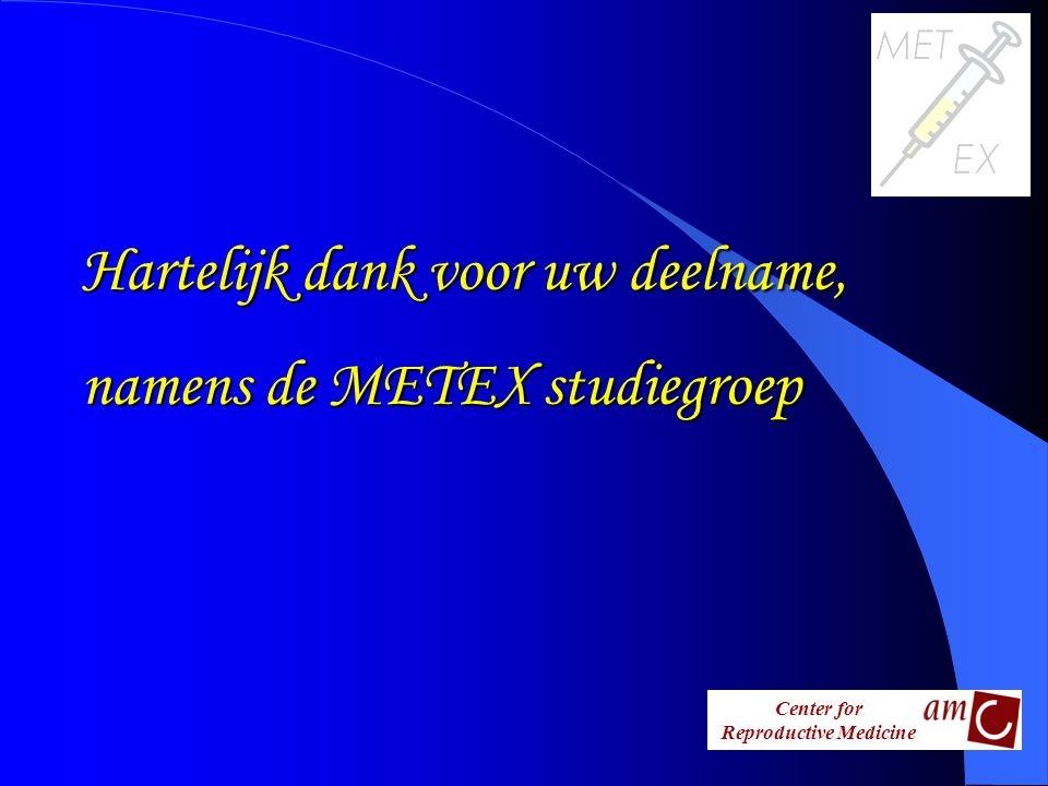 Center for Reproductive Medicine Hartelijk dank voor uw deelname, namens de METEX studiegroep