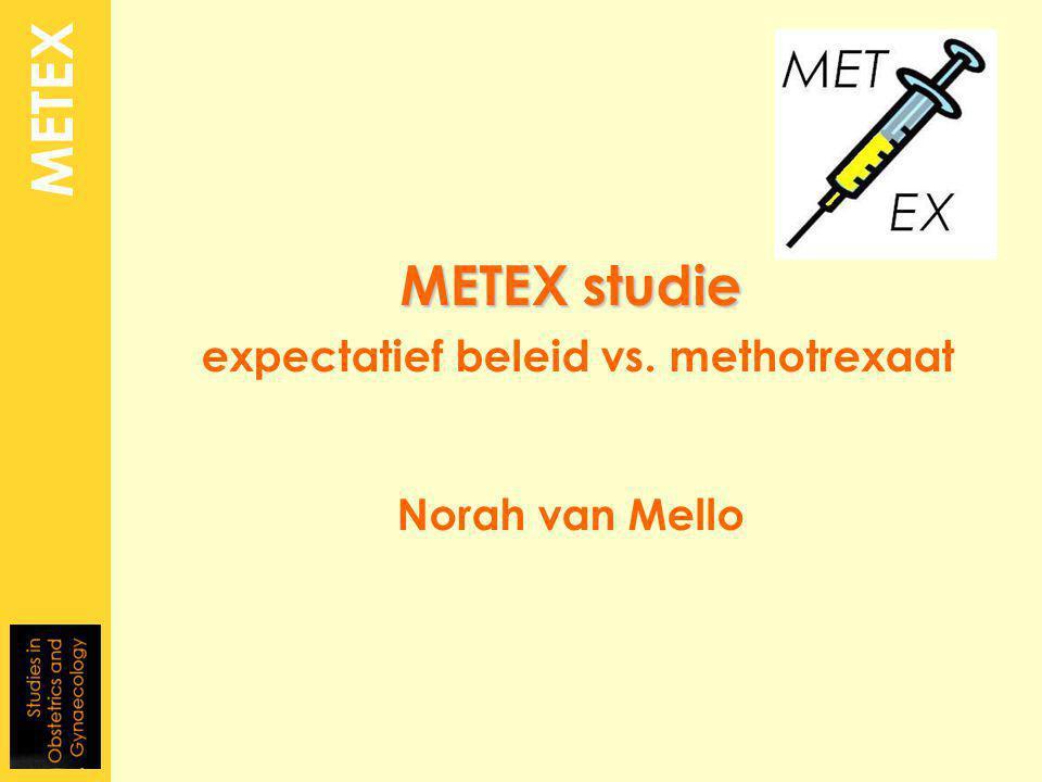 METEX studie METEX studie expectatief beleid vs. methotrexaat Norah van Mello METEX